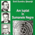 EMIL STEANTA - Am luptat în Sumanele Negre