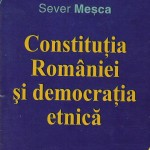 SEVER MESCA  - Constituția României și democrația etnică